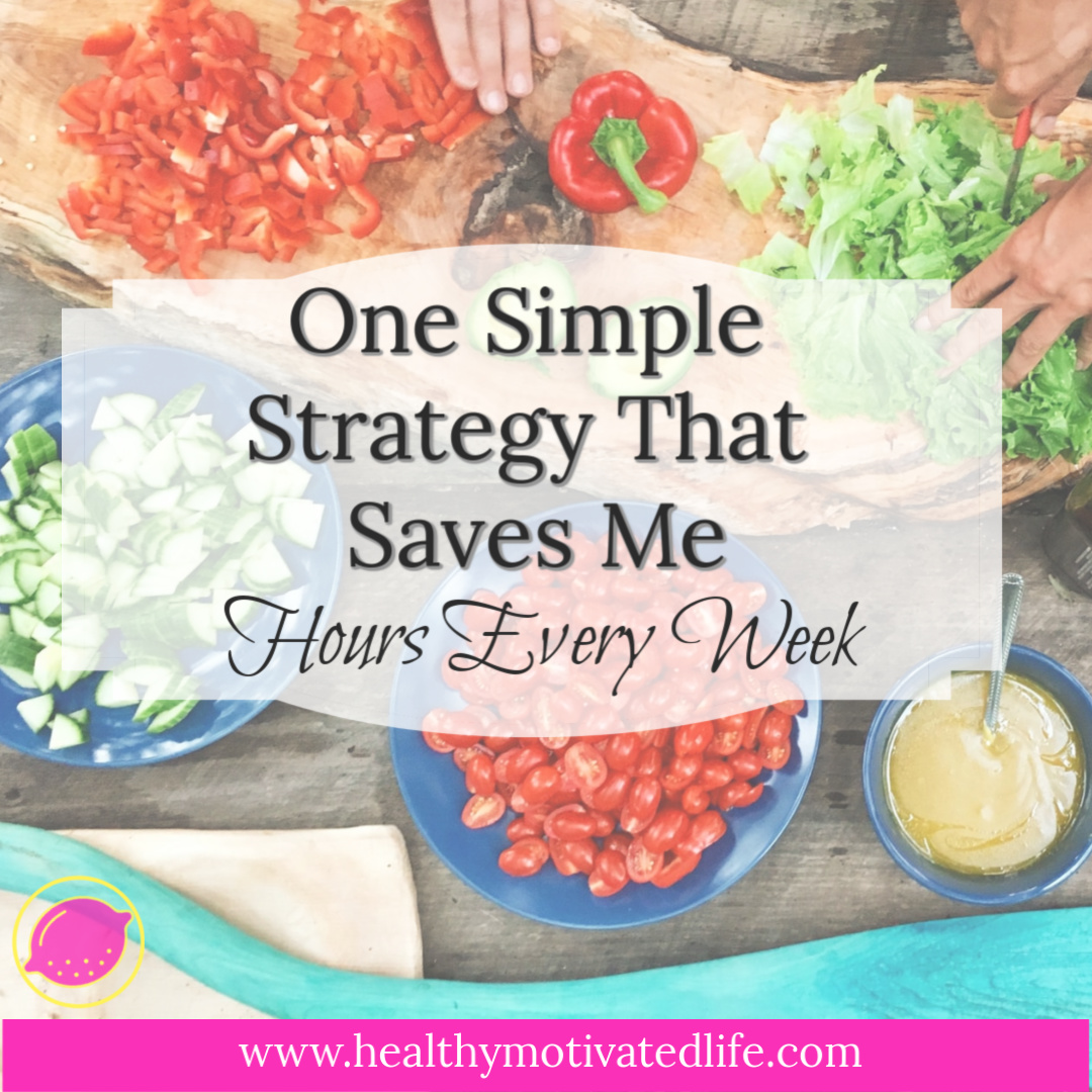 This is the strategy that saves me hours every week, and helps me maintain a healthy weight.