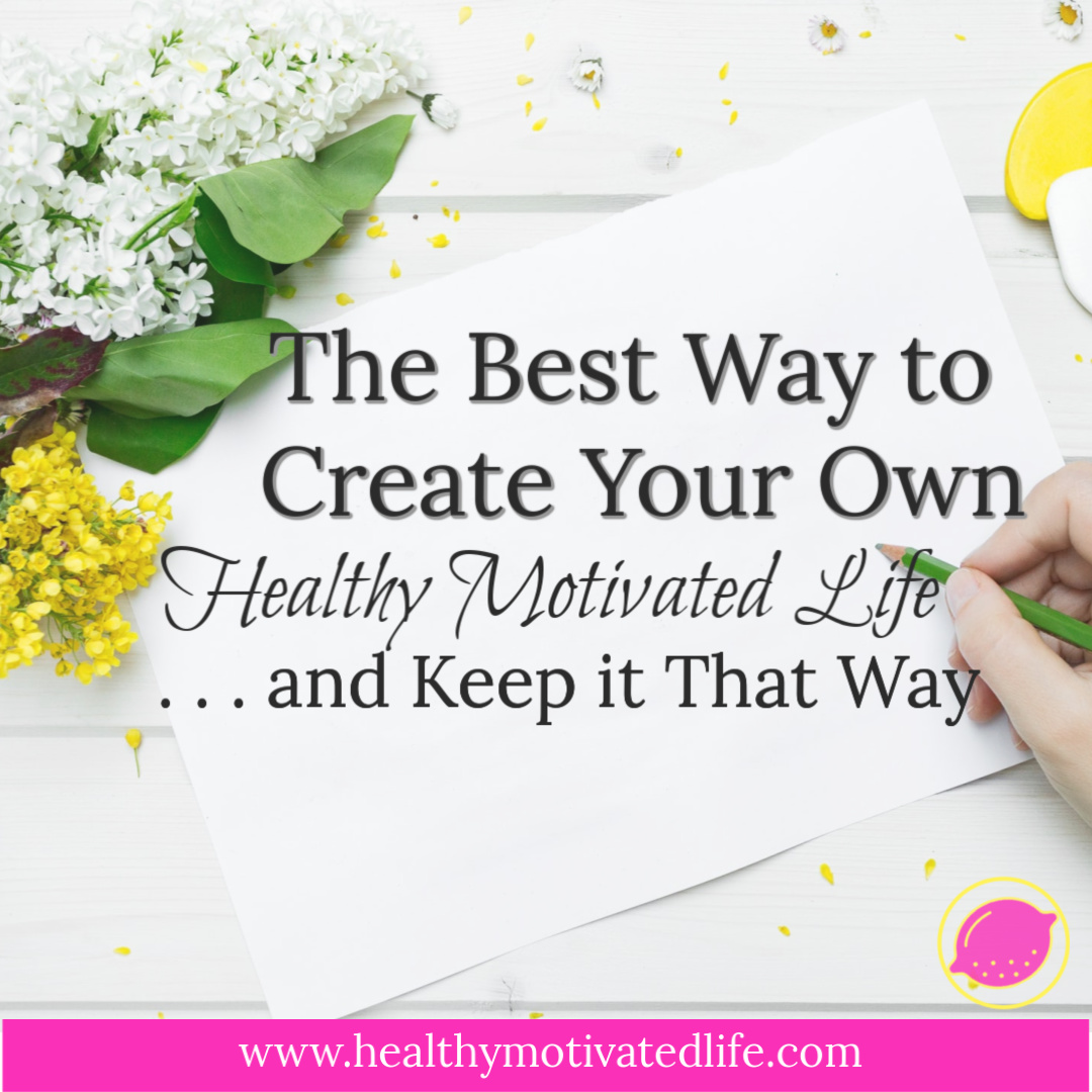 How to create your own Healthy Motivated Life.