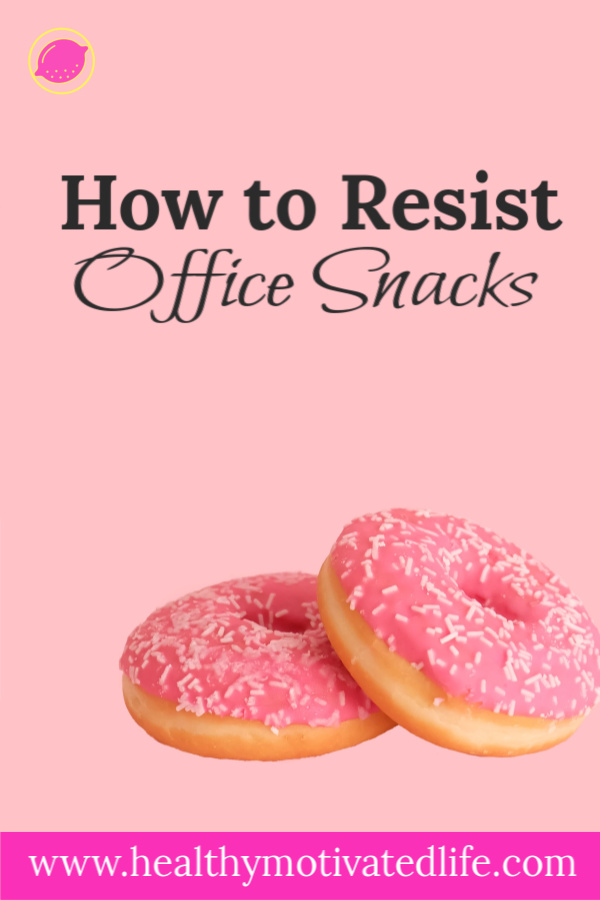It seems like there is always an occasion at the office for unhealthy snacks. How do you resist when you're adjusting to a healthier lifestyle?