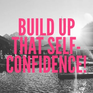 Build Up That Self-Confidence!
