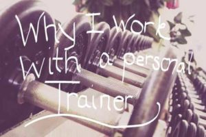 Why I Work with a Personal Trainer