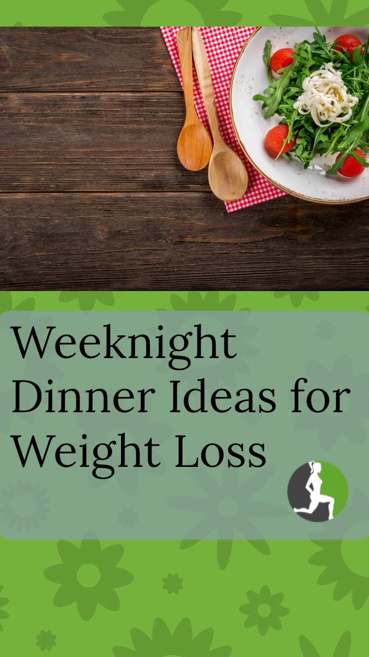 Weeknight Dinner Ideas for Weight Loss