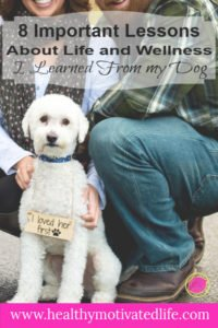 8 Important Lessons About Life and Wellness I Learned from My Dog