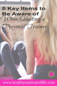 5 Key Items to Be Aware of When Selecting a Personal Trainer