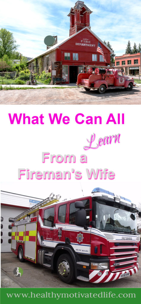 Disclaimer: I am not the wife of a fireman.