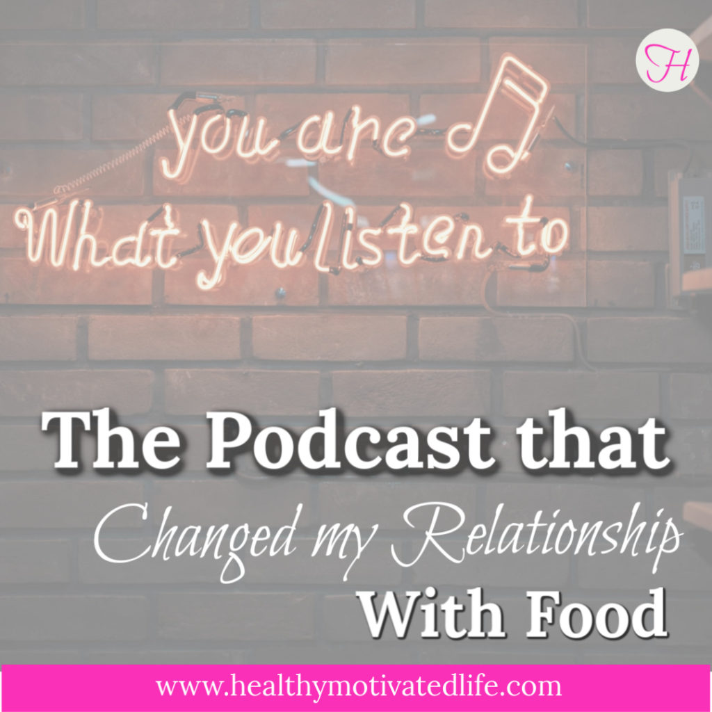 I've always been a well-fed woman, but the podcast changed my life.