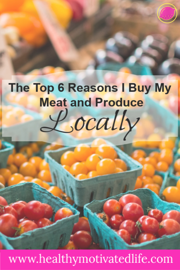 Why to Buy Food Locally   6 Reasons I Buy Meat & Produce Locally