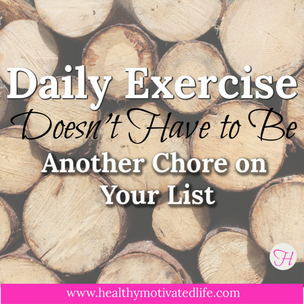 It's important to recognize that there are times when your day-to-day life provides the exercise you need . . . and don't over-do it!