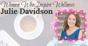 Women Who Inspire Wellness | Julie Davidson | A Wonderful Coach
