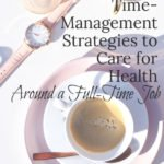 Strategies to Care for Health Around a Full-Time Job