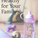 How to Help Your Family Live a Healthier Life | Set a Healthy Example