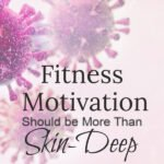 Our Fitness Motivation Should be More Than Skin-Deep