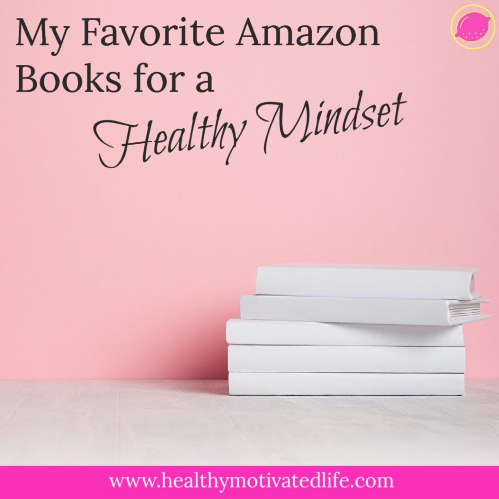 My Favorite Amazon Books for Healthy Mindset   Healthy Living