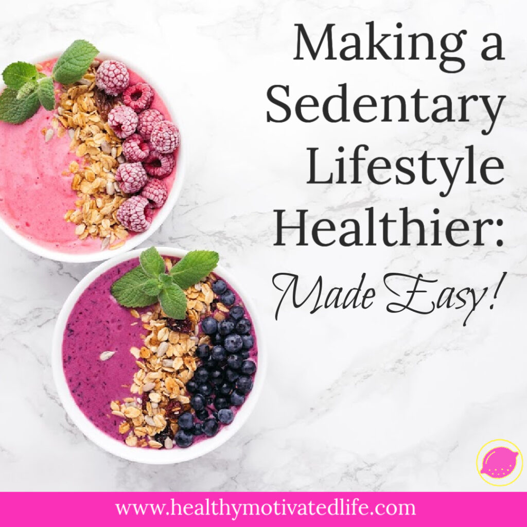 Your Sedentary Lifestyle Can Be Made Healthier | And, It's Easy!