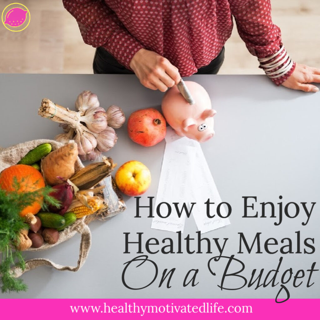 How to Enjoy Healthy Meals on a Budget | Healthy Eating