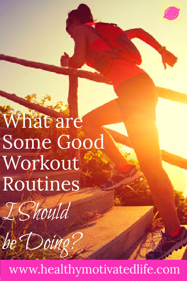 Good Workout Routines You Should Be Doing | Getting Fit